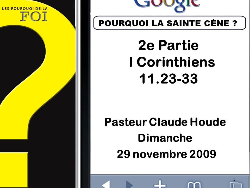 2e Partie I Corinthiens 11.23-33 Pasteur Claude Houde Dimanche 29 novembre 2009 1