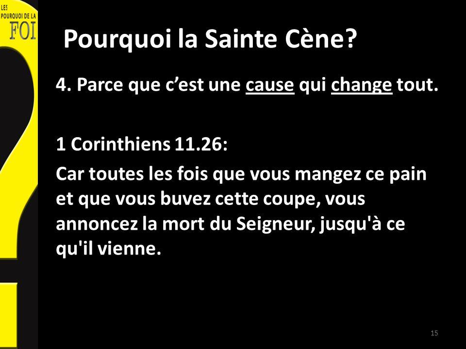 Pourquoi la Sainte Cène. 4. Parce que cest une cause qui change tout.