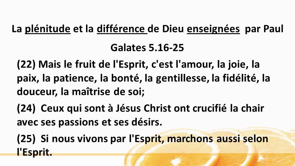 Galates 5.16-25 (22) Mais le fruit de l'Esprit, c'est l'amour, la joie, la paix, la patience, la bonté, la gentillesse, la fidélité, la douceur, la ma