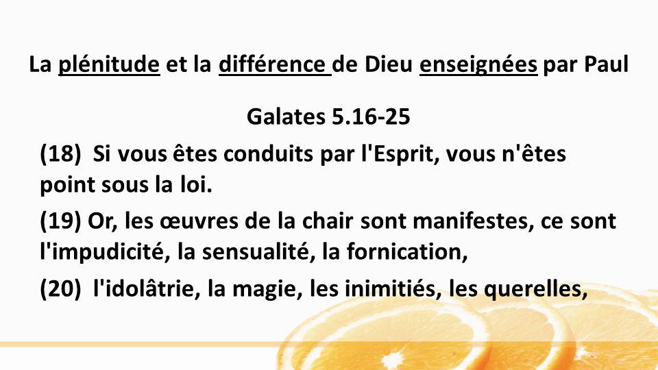 Galates 5.16-25 (18) Si vous êtes conduits par l Esprit, vous n êtes point sous la loi.