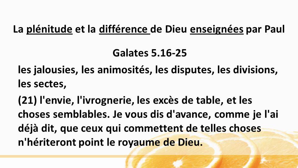 Galates 5.16-25 les jalousies, les animosités, les disputes, les divisions, les sectes, (21) l'envie, l'ivrognerie, les excès de table, et les choses