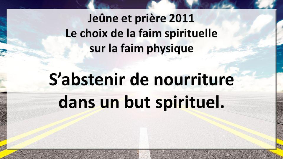 Jeûne et prière 2011 Le choix de la faim spirituelle sur la faim physique Sabstenir de nourriture dans un but spirituel. 4
