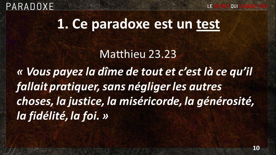 1. Ce paradoxe est un test Matthieu 23.23 « Vous payez la dîme de tout et cest là ce quil fallait pratiquer, sans négliger les autres choses, la justi