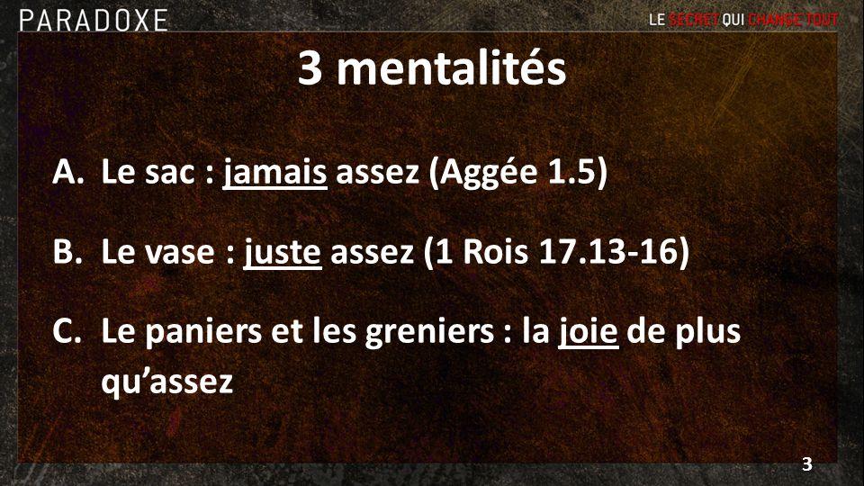 3 mentalités A.Le sac : jamais assez (Aggée 1.5) B.Le vase : juste assez (1 Rois 17.13-16) C.Le paniers et les greniers : la joie de plus quassez 3