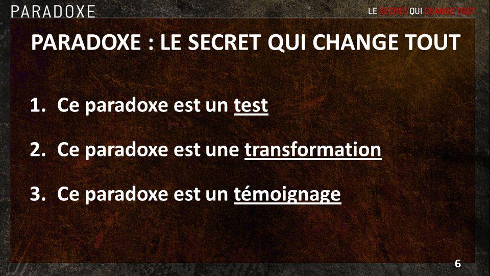 PARADOXE : LE SECRET QUI CHANGE TOUT 1.Ce paradoxe est un test 2.Ce paradoxe est une transformation 3.Ce paradoxe est un témoignage 6