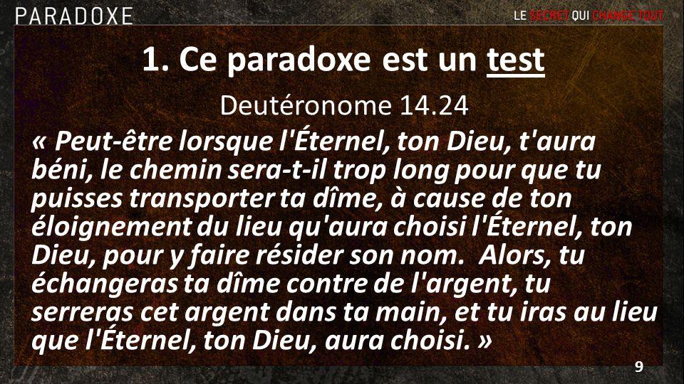 1. Ce paradoxe est un test Deutéronome 14.24 « Peut-être lorsque l'Éternel, ton Dieu, t'aura béni, le chemin sera-t-il trop long pour que tu puisses t