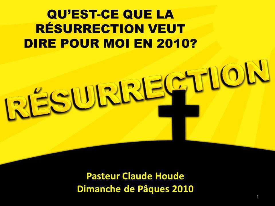 1 QUEST-CE QUE LA RÉSURRECTION VEUT DIRE POUR MOI EN 2010? Pasteur Claude Houde Dimanche de Pâques 2010