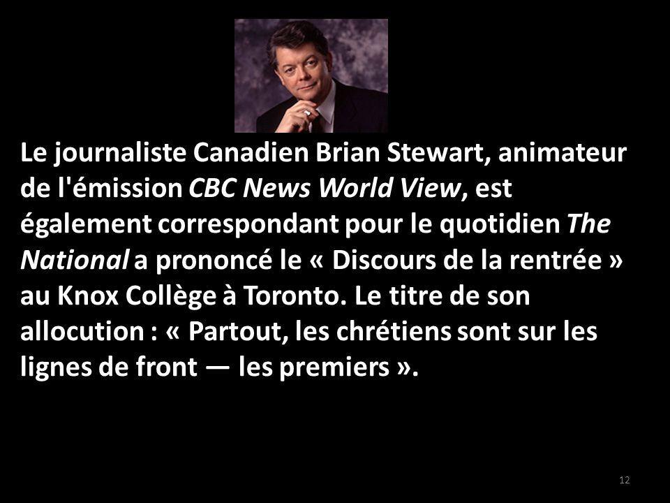 12 Le journaliste Canadien Brian Stewart, animateur de l émission CBC News World View, est également correspondant pour le quotidien The National a prononcé le « Discours de la rentrée » au Knox Collège à Toronto.
