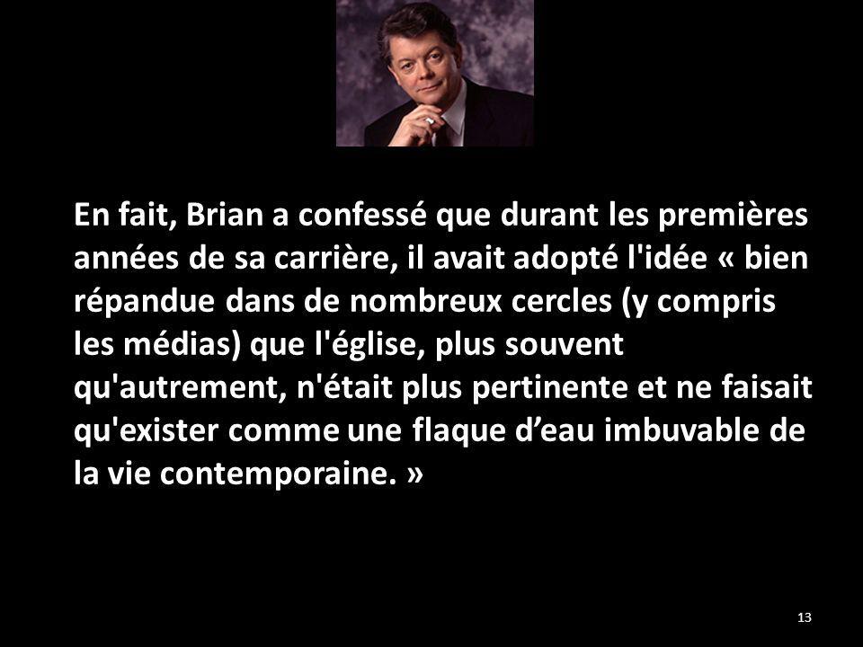 13 En fait, Brian a confessé que durant les premières années de sa carrière, il avait adopté l'idée « bien répandue dans de nombreux cercles (y compri