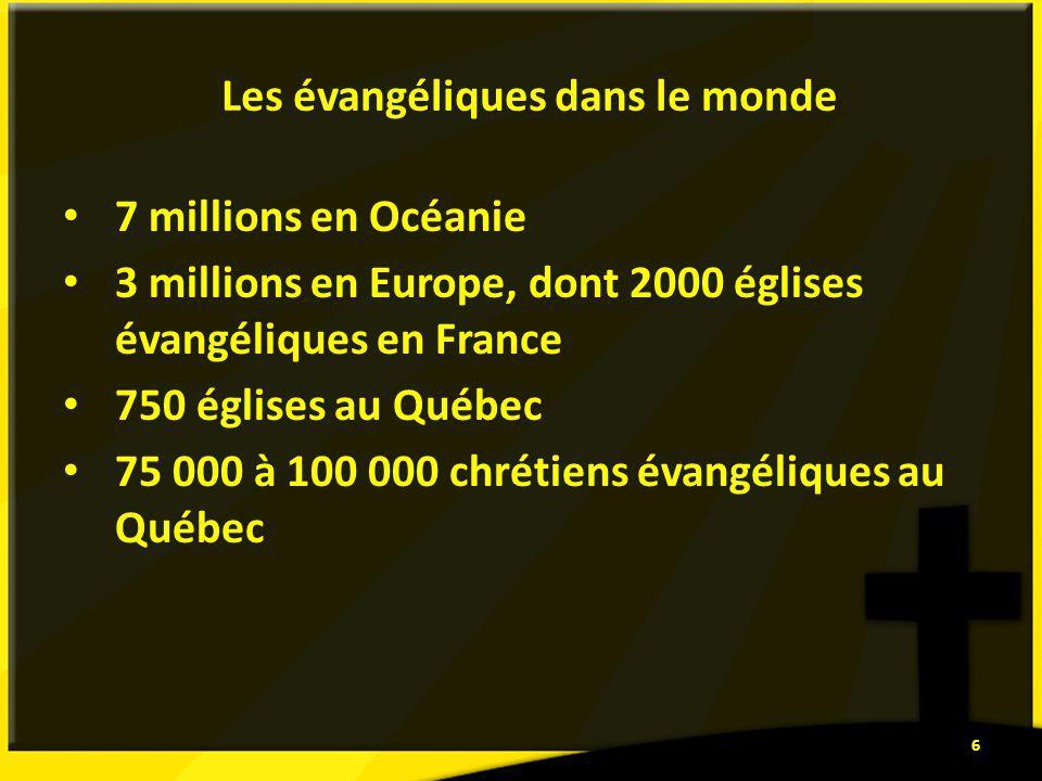 Les évangéliques dans le monde 7 millions en Océanie 3 millions en Europe, dont 2000 églises évangéliques en France 750 églises au Québec 75 000 à 100