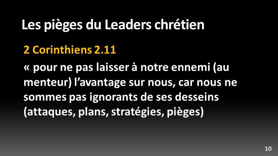 Les pièges du Leaders chrétien 2 Corinthiens 2.11 « pour ne pas laisser à notre ennemi (au menteur) lavantage sur nous, car nous ne sommes pas ignoran