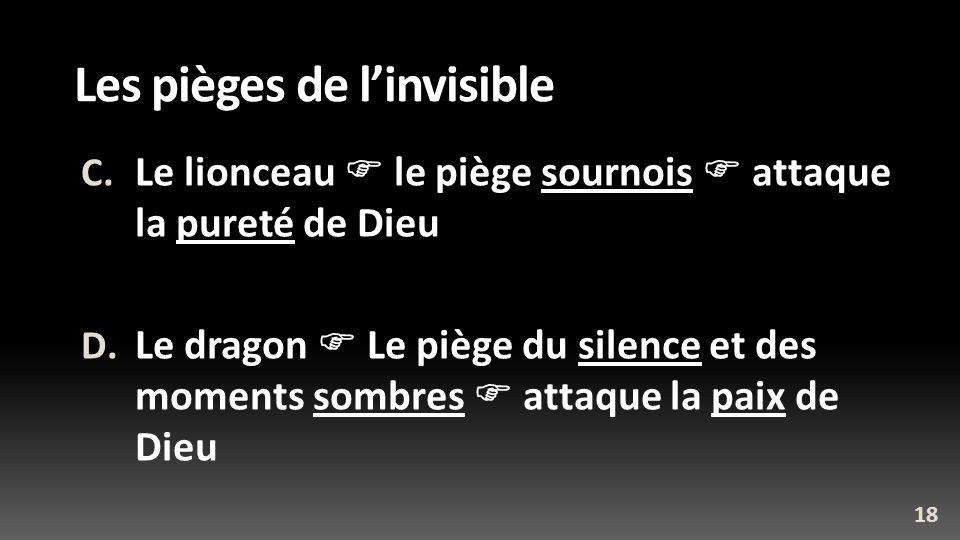 Les pièges de linvisible C. Le lionceau le piège sournois attaque la pureté de Dieu D. Le dragon Le piège du silence et des moments sombres attaque la
