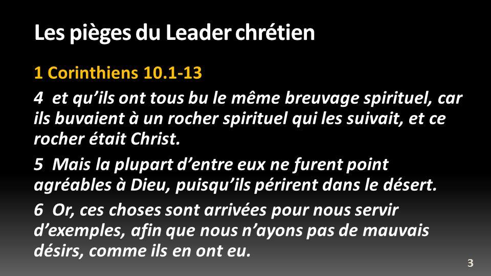 Les pièges du Leader chrétien 1 Corinthiens 10.1-13 4 et quils ont tous bu le même breuvage spirituel, car ils buvaient à un rocher spirituel qui les