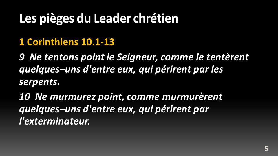 Les pièges du Leader chrétien 1 Corinthiens 10.1-13 9 Ne tentons point le Seigneur, comme le tentèrent quelques–uns d'entre eux, qui périrent par les