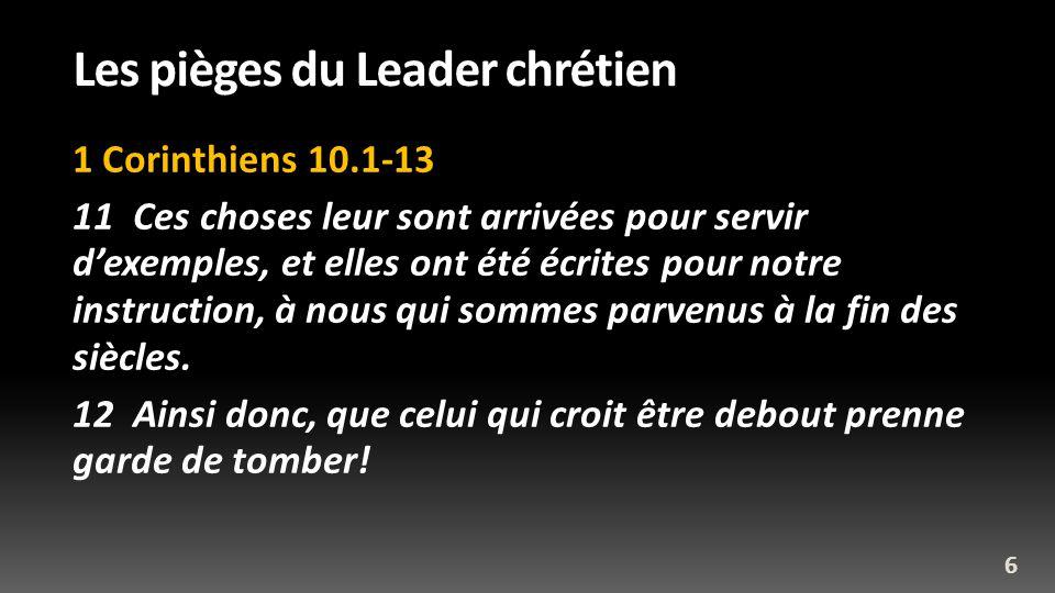 Les pièges du Leader chrétien 1 Corinthiens 10.1-13 11 Ces choses leur sont arrivées pour servir dexemples, et elles ont été écrites pour notre instru