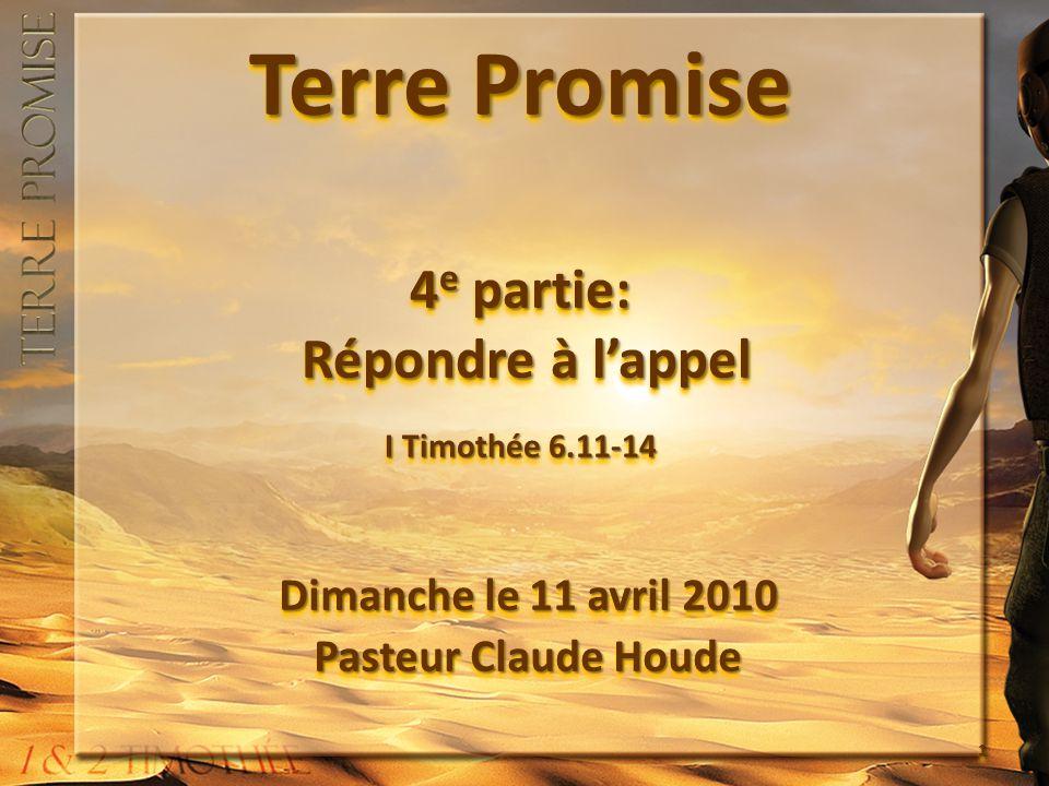 Terre Promise 4 e partie: Répondre à lappel I Timothée 6.11-14 Dimanche le 11 avril 2010 Pasteur Claude Houde Dimanche le 11 avril 2010 Pasteur Claude Houde 1