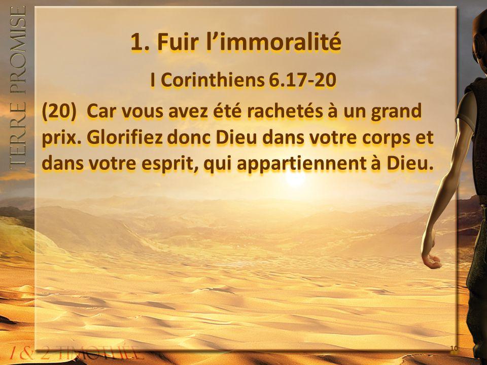 1. Fuir limmoralité I Corinthiens 6.17-20 (20) Car vous avez été rachetés à un grand prix. Glorifiez donc Dieu dans votre corps et dans votre esprit,