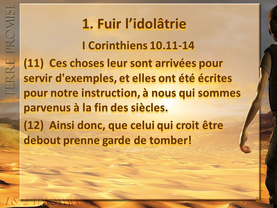 1. Fuir lidolâtrie I Corinthiens 10.11-14 (11) Ces choses leur sont arrivées pour servir d'exemples, et elles ont été écrites pour notre instruction,