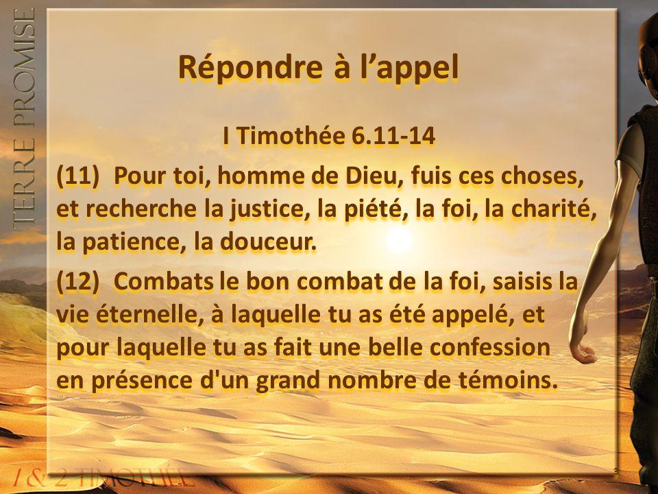 Répondre à lappel I Timothée 6.11-14 (11) Pour toi, homme de Dieu, fuis ces choses, et recherche la justice, la piété, la foi, la charité, la patience, la douceur.