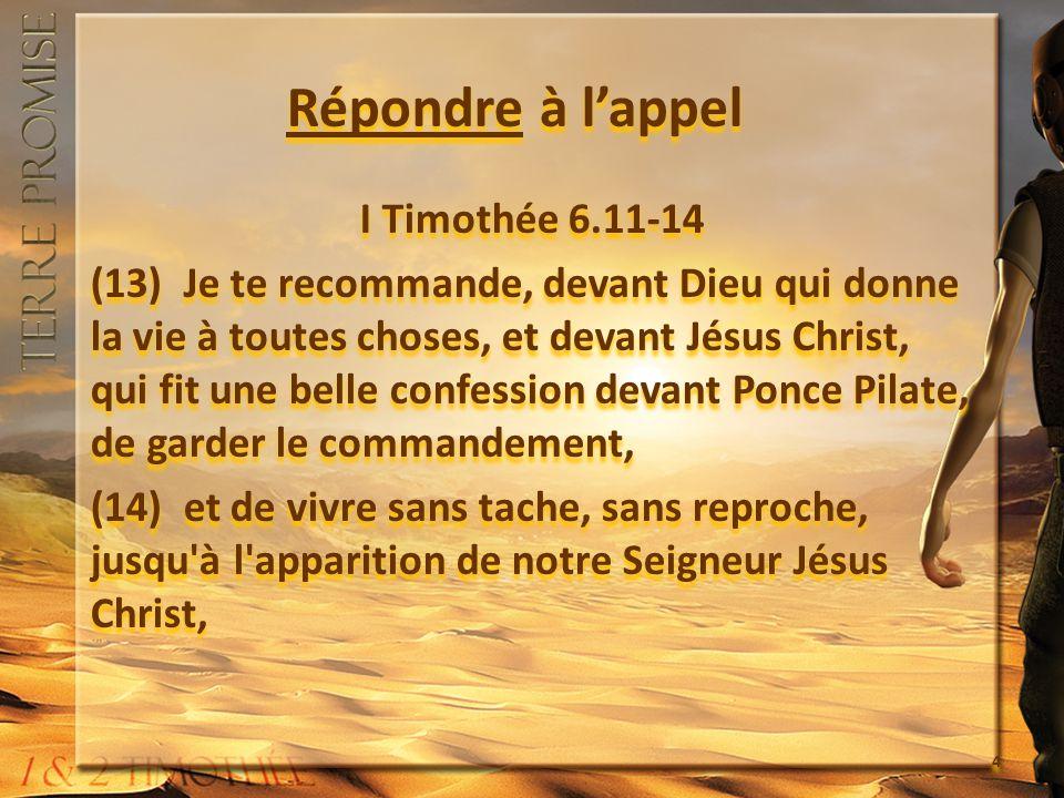 Répondre à lappel I Timothée 6.11-14 (13) Je te recommande, devant Dieu qui donne la vie à toutes choses, et devant Jésus Christ, qui fit une belle co
