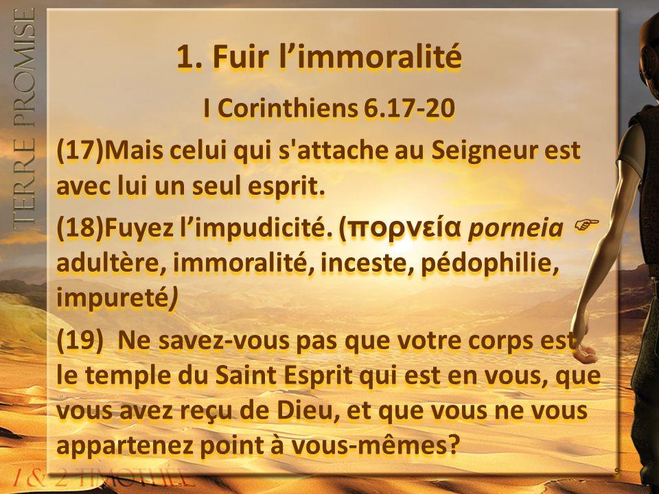 1. Fuir limmoralité I Corinthiens 6.17-20 (17)Mais celui qui s'attache au Seigneur est avec lui un seul esprit. (18)Fuyez limpudicité. (πορνεία porne