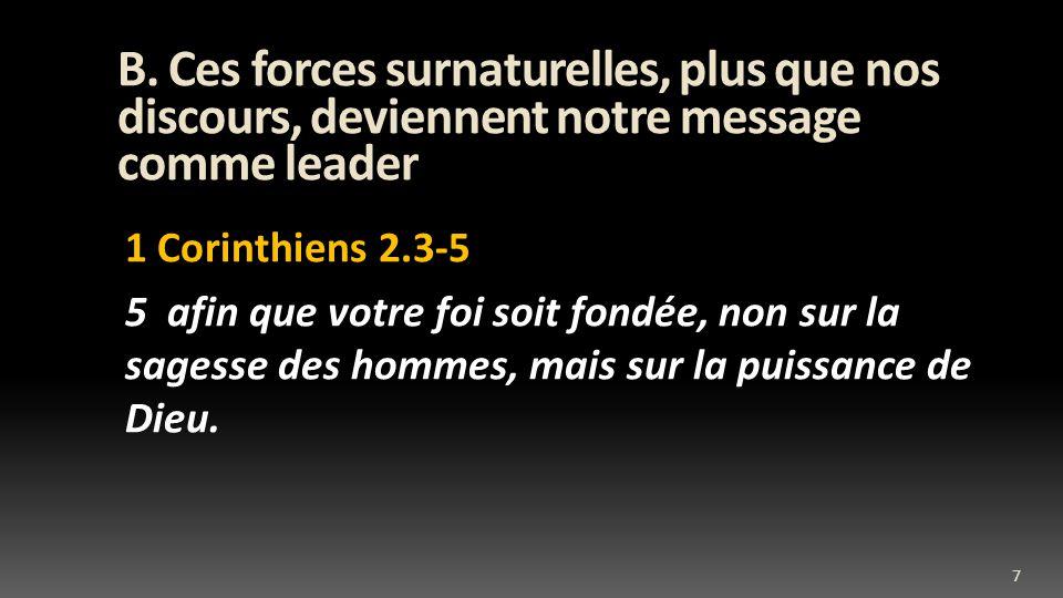 B. Ces forces surnaturelles, plus que nos discours, deviennent notre message comme leader 1 Corinthiens 2.3-5 5 afin que votre foi soit fondée, non su
