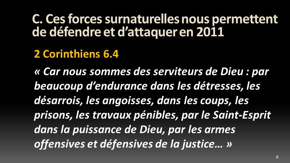 C. Ces forces surnaturelles nous permettent de défendre et dattaquer en 2011 2 Corinthiens 6.4 « Car nous sommes des serviteurs de Dieu : par beaucoup