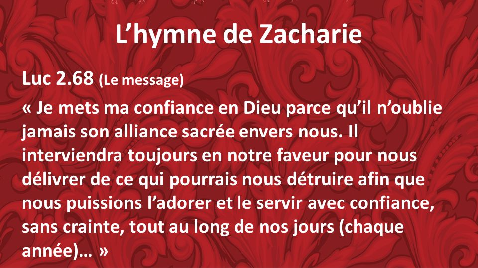 Lhymne de Zacharie Luc 2.68 (Le message) « Je mets ma confiance en Dieu parce quil noublie jamais son alliance sacrée envers nous. Il interviendra tou