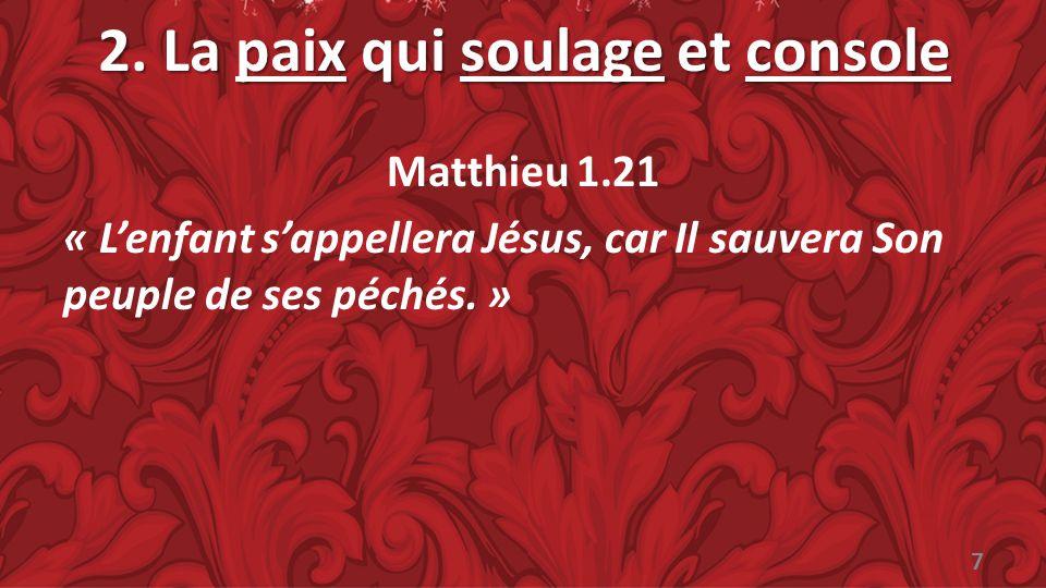 2. La paix qui soulage et console Matthieu 1.21 « Lenfant sappellera Jésus, car Il sauvera Son peuple de ses péchés. » 7