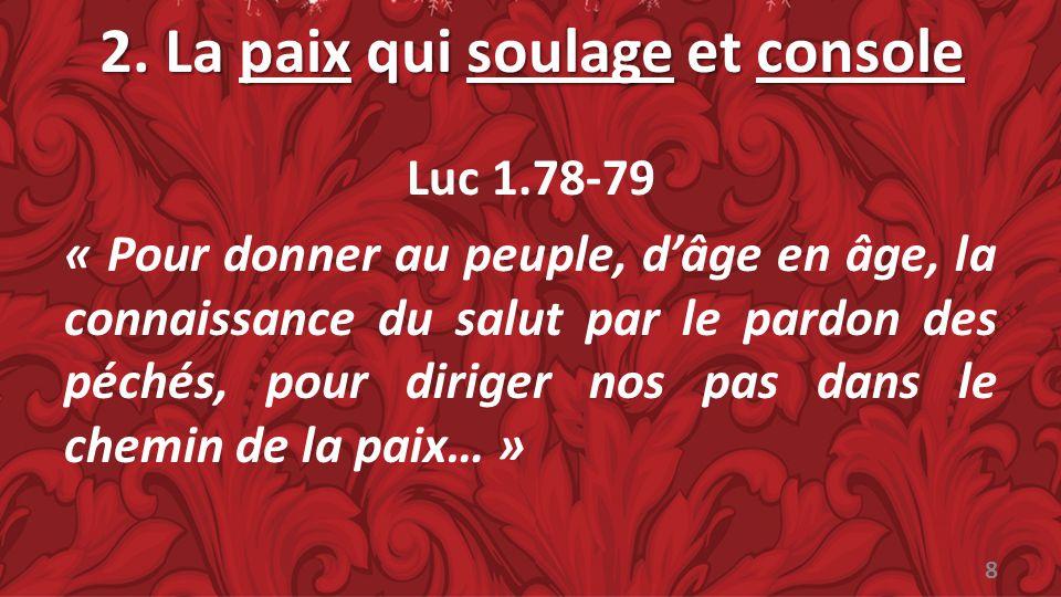 2. La paix qui soulage et console Luc 1.78-79 « Pour donner au peuple, dâge en âge, la connaissance du salut par le pardon des péchés, pour diriger no