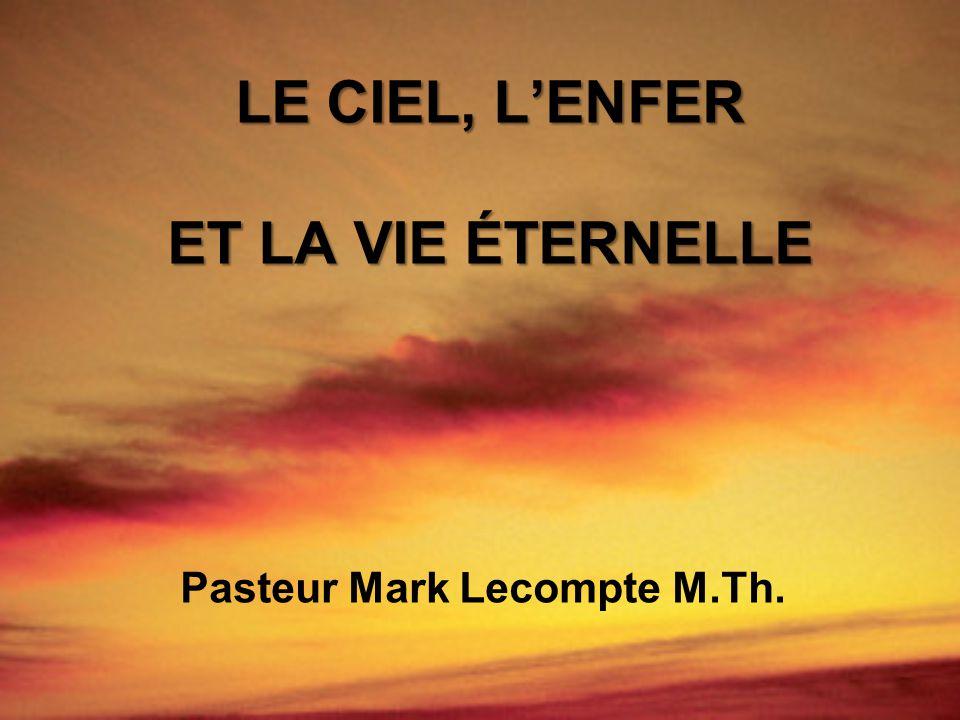 LE CIEL, LENFER ET LA VIE ÉTERNELLE Pasteur Mark Lecompte M.Th.