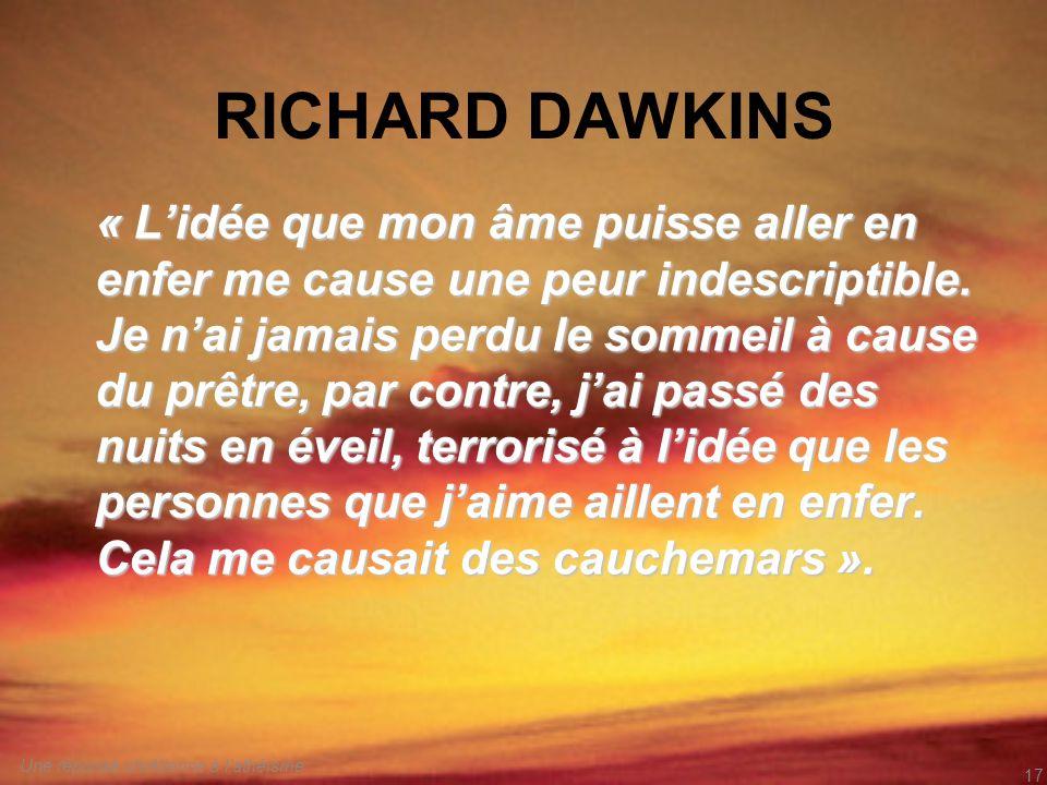 RICHARD DAWKINS « Lidée que mon âme puisse aller en enfer me cause une peur indescriptible. Je nai jamais perdu le sommeil à cause du prêtre, par cont