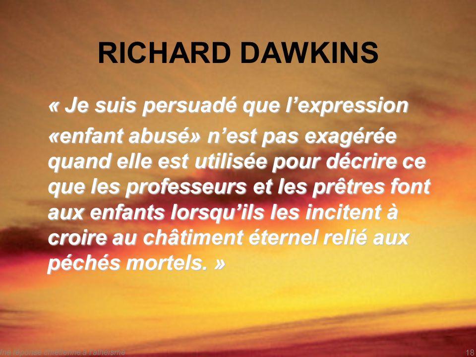 RICHARD DAWKINS « Je suis persuadé que lexpression «enfant abusé» nest pas exagérée quand elle est utilisée pour décrire ce que les professeurs et les