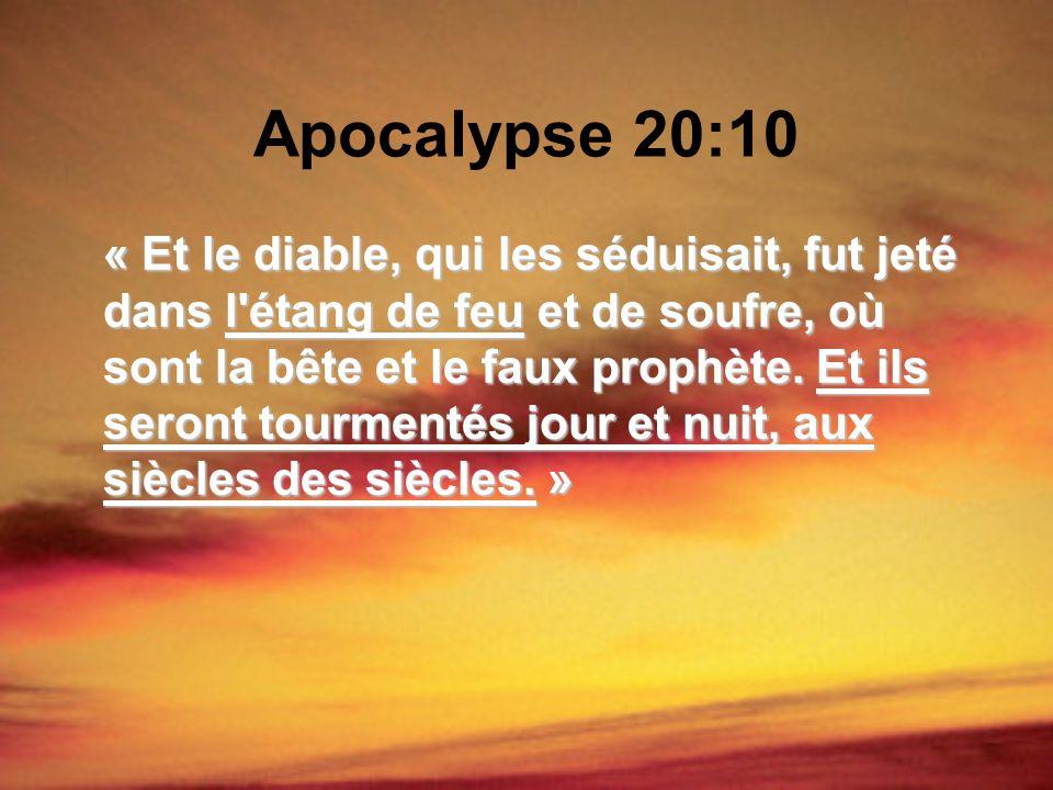 Apocalypse 20:10 « Et le diable, qui les séduisait, fut jeté dans l'étang de feu et de soufre, où sont la bête et le faux prophète. Et ils seront tour