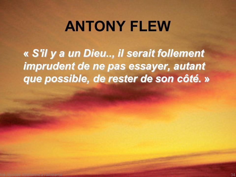 ANTONY FLEW « S'il y a un Dieu.., il serait follement imprudent de ne pas essayer, autant que possible, de rester de son côté. » Une réponse chrétienn