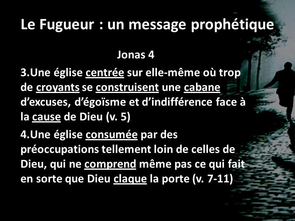 Le Fugueur : un message prophétique Jonas 4 3.Une église centrée sur elle-même où trop de croyants se construisent une cabane dexcuses, dégoïsme et di