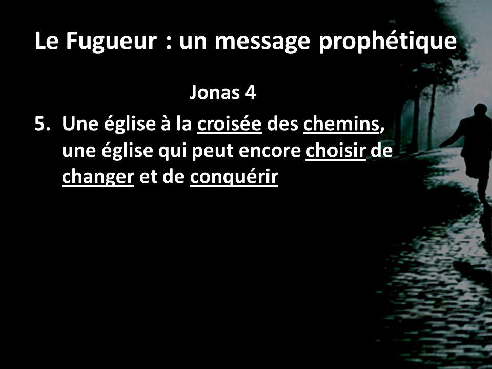 Le Fugueur : un message prophétique Jonas 4 5.Une église à la croisée des chemins, une église qui peut encore choisir de changer et de conquérir