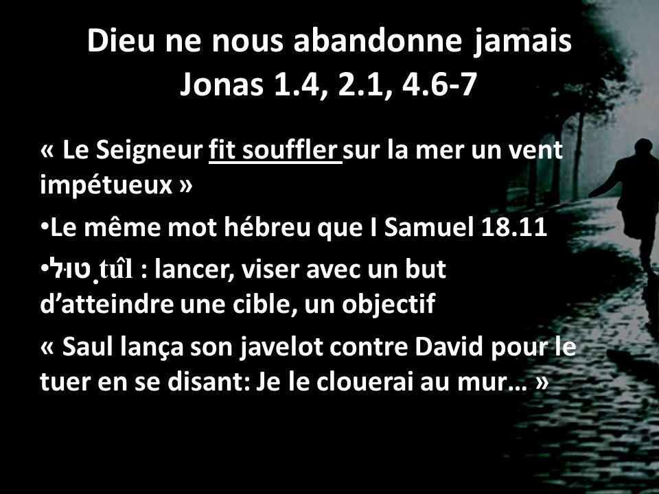 « Le Seigneur fit souffler sur la mer un vent impétueux » Le même mot hébreu que I Samuel 18.11 טוּל ṭu ̂ l : lancer, viser avec un but datteindre un