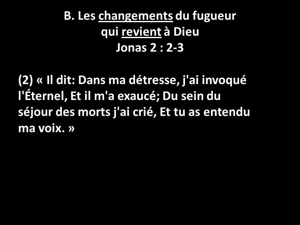 (2) « Il dit: Dans ma détresse, j'ai invoqué l'Éternel, Et il m'a exaucé; Du sein du séjour des morts j'ai crié, Et tu as entendu ma voix. » 15 B. Les