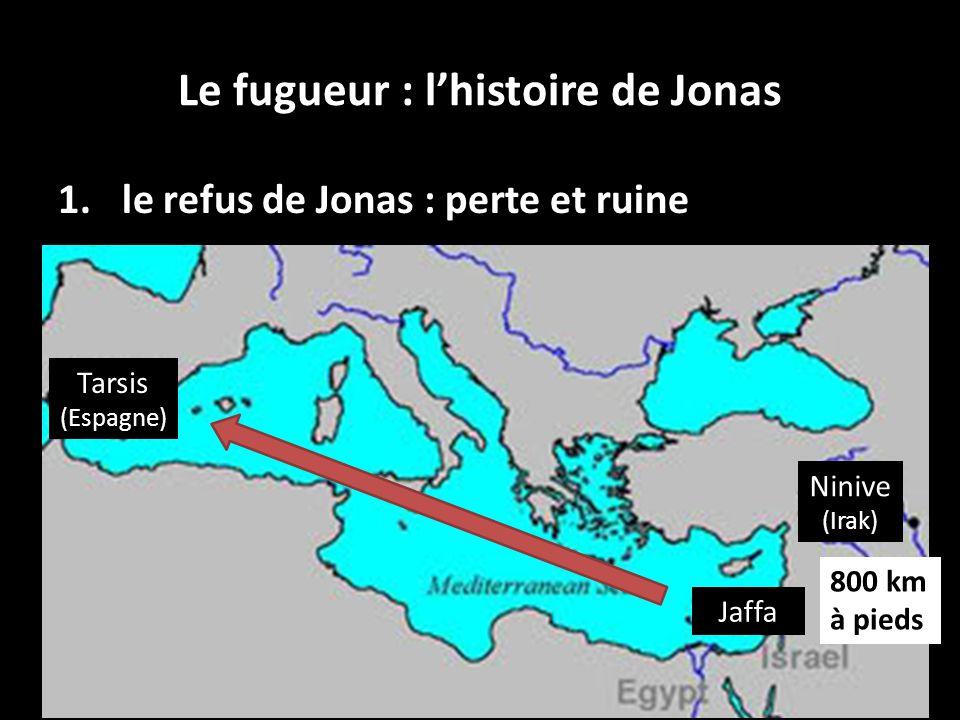 1. le refus de Jonas : perte et ruine 6 Le fugueur : lhistoire de Jonas Jaffa Tarsis (Espagne) Ninive (Irak) 800 km à pieds