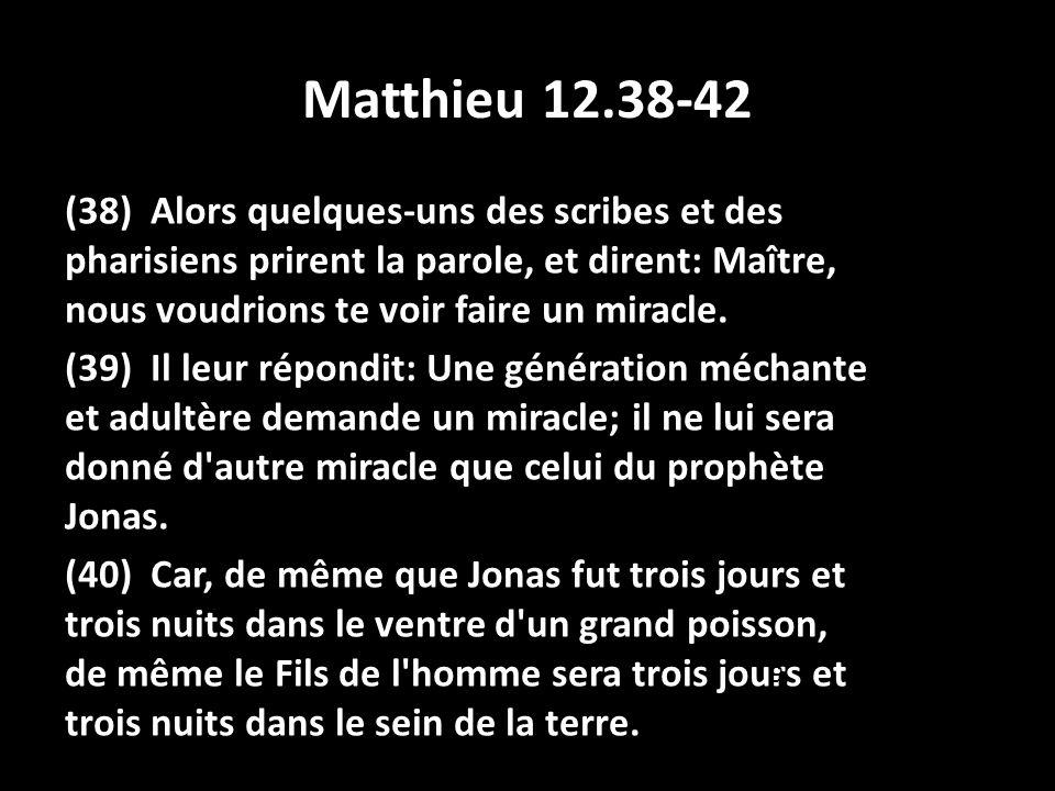 Matthieu 12.38-42 (41) Les hommes de Ninive se lèveront, au jour du jugement, avec cette génération et la condamneront, parce qu ils se repentirent à la prédication de Jonas; et voici, il y a ici plus que Jonas.