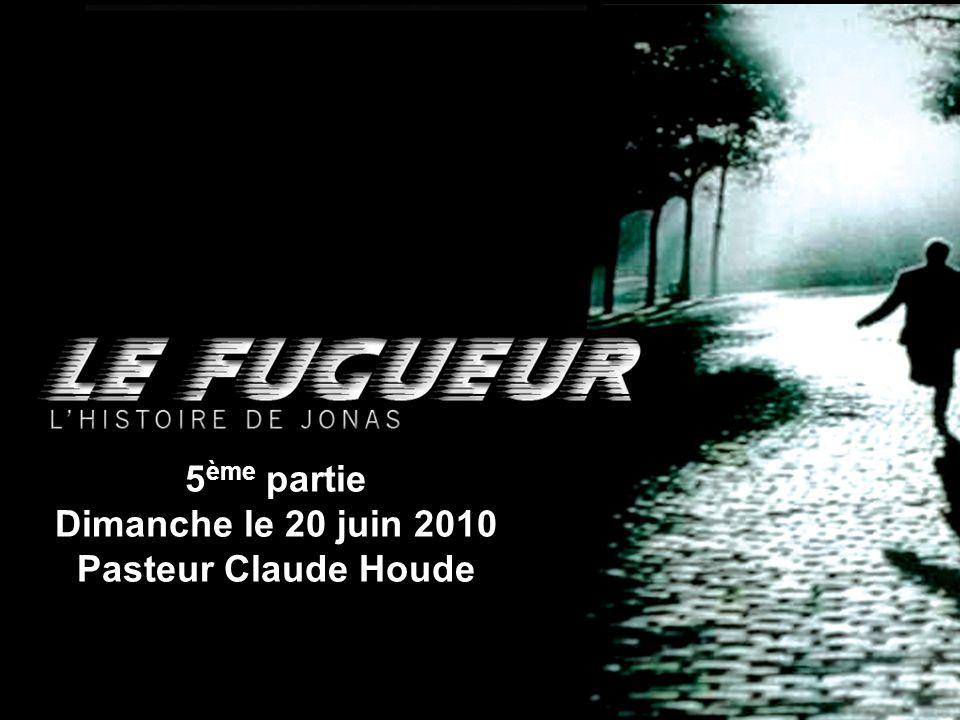 5 ème partie Dimanche le 20 juin 2010 Pasteur Claude Houde