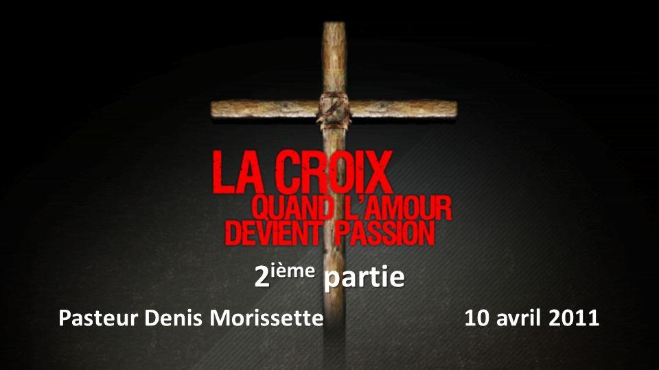 2 ième partie Pasteur Denis Morissette 10 avril 2011