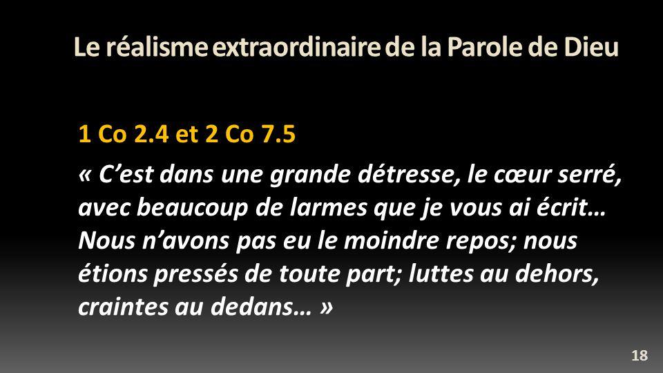 Le réalisme extraordinaire de la Parole de Dieu 1 Co 2.4 et 2 Co 7.5 « Cest dans une grande détresse, le cœur serré, avec beaucoup de larmes que je vo