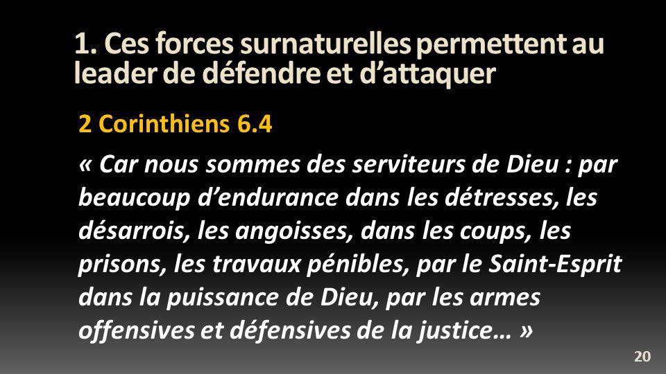 1. Ces forces surnaturelles permettent au leader de défendre et dattaquer 2 Corinthiens 6.4 « Car nous sommes des serviteurs de Dieu : par beaucoup de