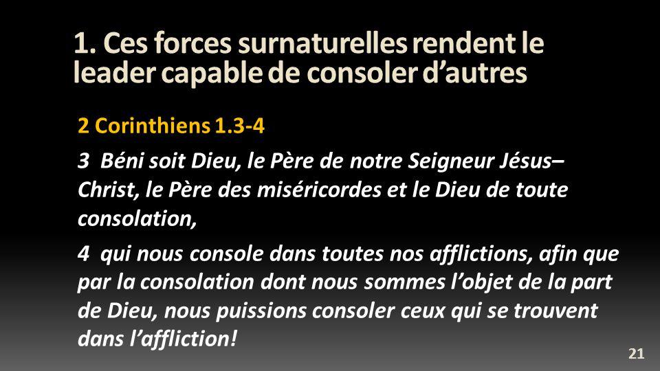 1. Ces forces surnaturelles rendent le leader capable de consoler dautres 2 Corinthiens 1.3-4 3 Béni soit Dieu, le Père de notre Seigneur Jésus– Chris