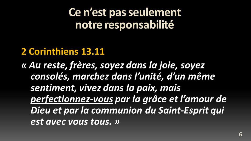 Ce nest pas seulement notre responsabilité 2 Corinthiens 13.11 « Au reste, frères, soyez dans la joie, soyez consolés, marchez dans lunité, dun même s
