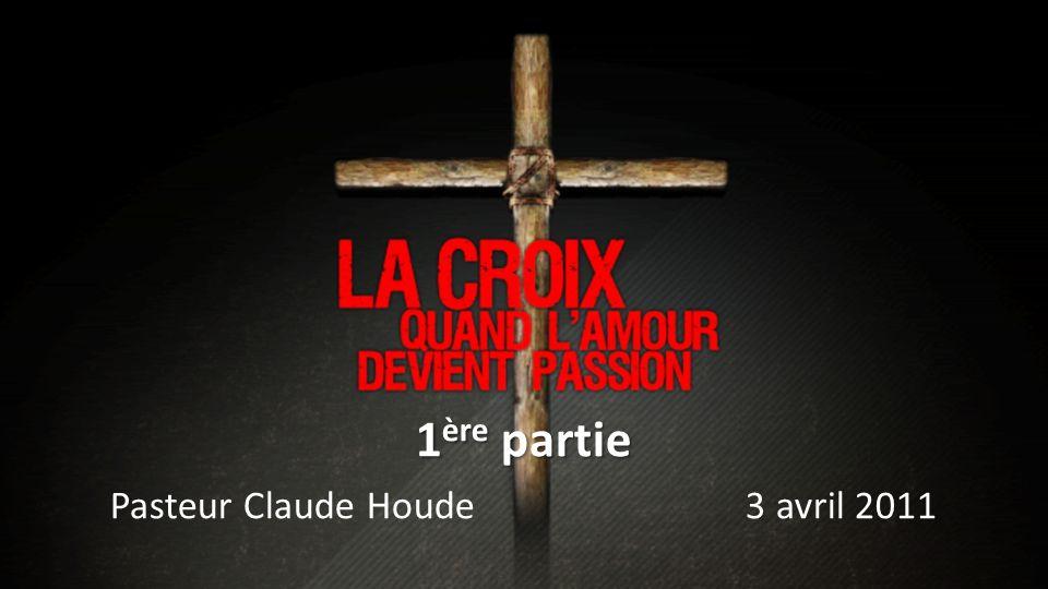 1 ère partie Pasteur Claude Houde 3 avril 2011