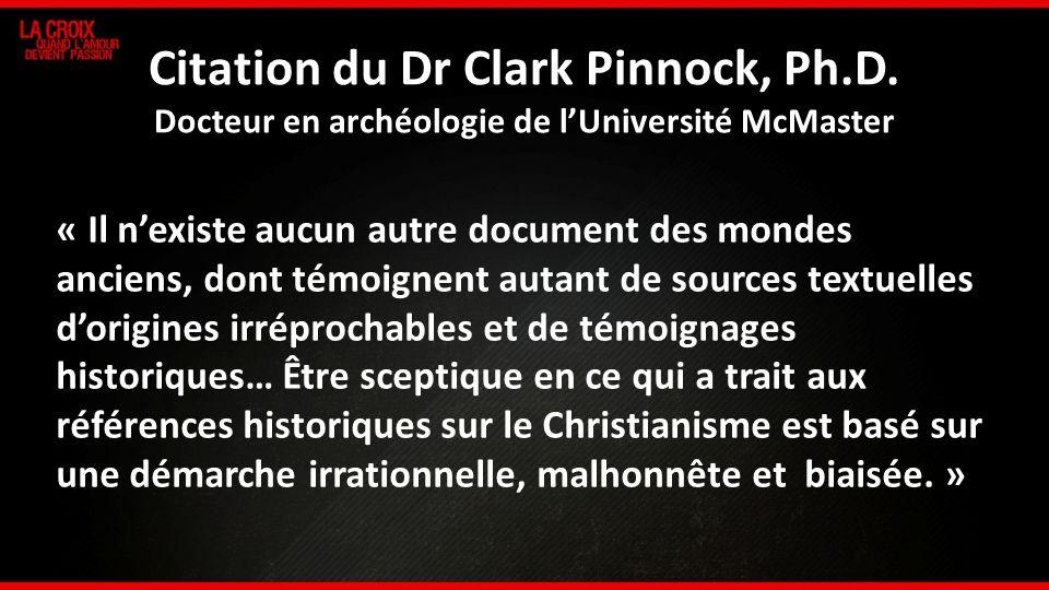 3 Citation du Dr Clark Pinnock, Ph.D. Docteur en archéologie de lUniversité McMaster « Il nexiste aucun autre document des mondes anciens, dont témoig