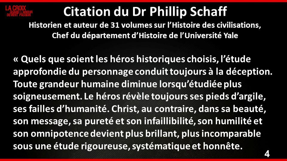 4 Citation du Dr Phillip Schaff Historien et auteur de 31 volumes sur lHistoire des civilisations, Chef du département dHistoire de lUniversité Yale «